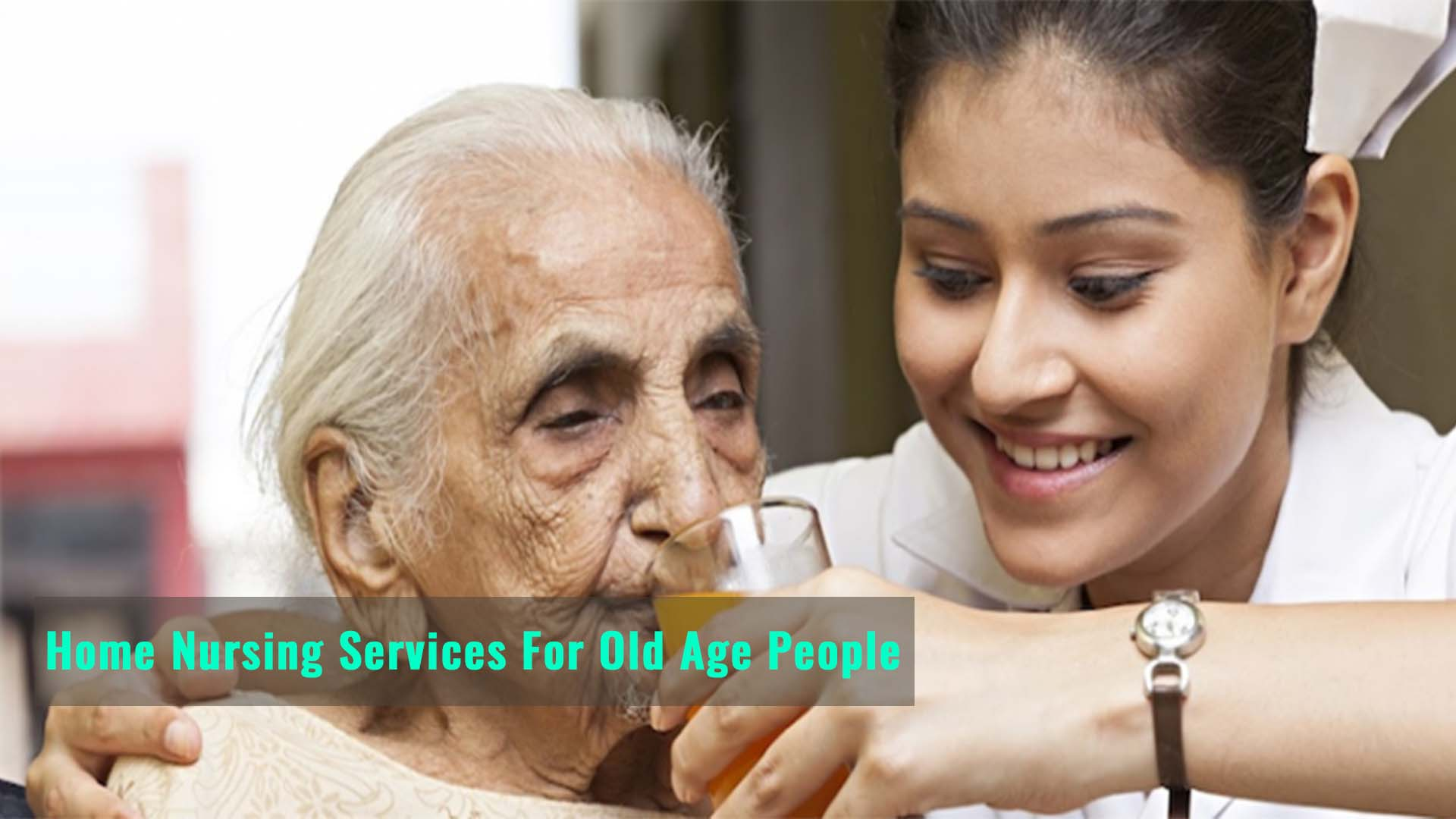 Home Nursing Services for Old Age People